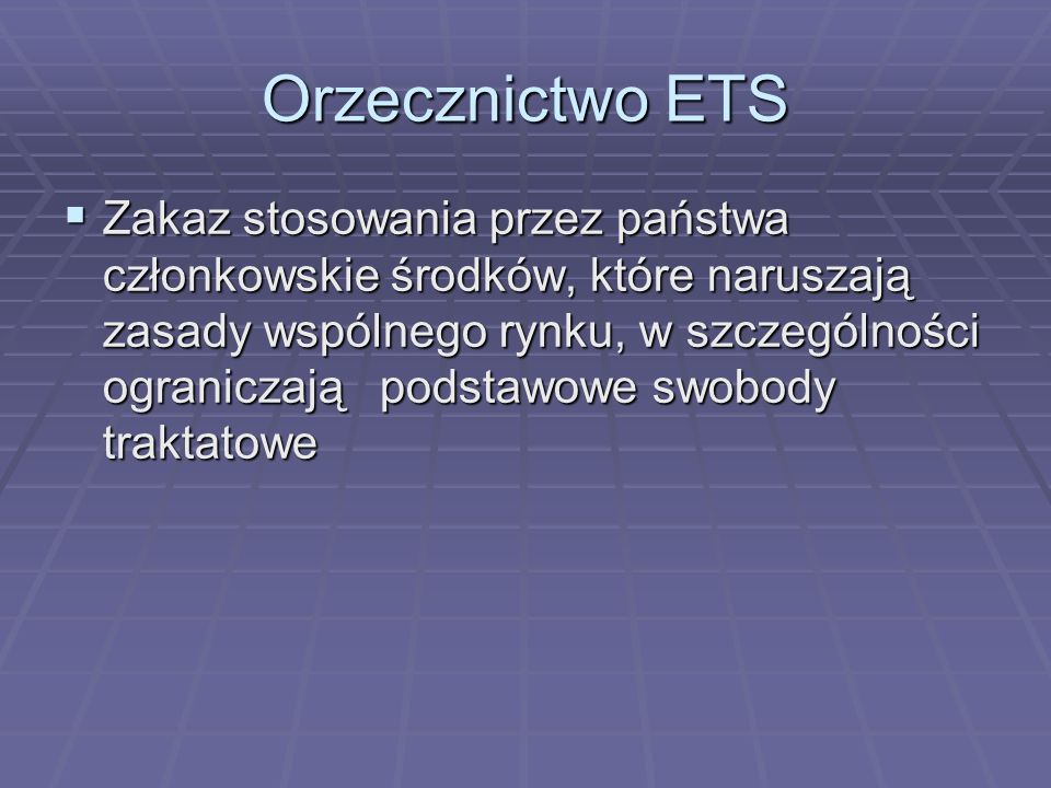 Orzecznictwo ETS Swoboda przepływu towarów Swoboda przepływu towarów Swoboda przemieszczenia się osób Swoboda przemieszczenia się osób Swoboda przepływu usług Swoboda przepływu usług Swoboda przepływu kapitału Swoboda przepływu kapitału