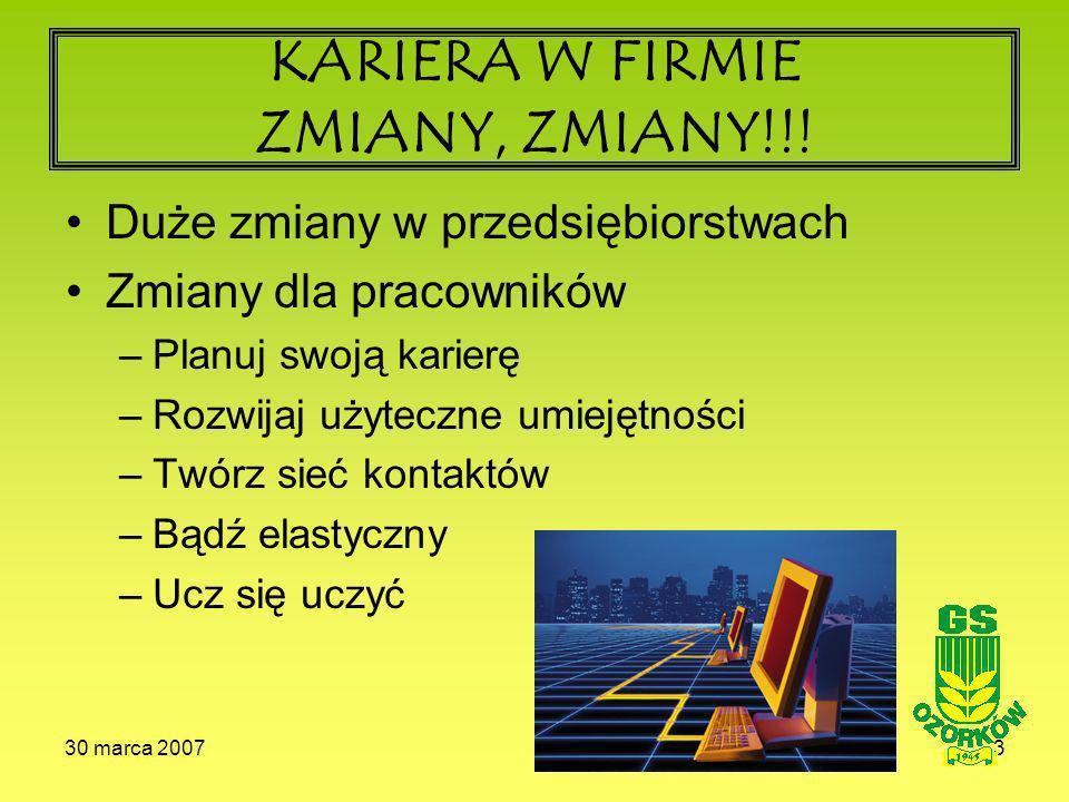 30 marca 20073 KARIERA W FIRMIE ZMIANY, ZMIANY!!.