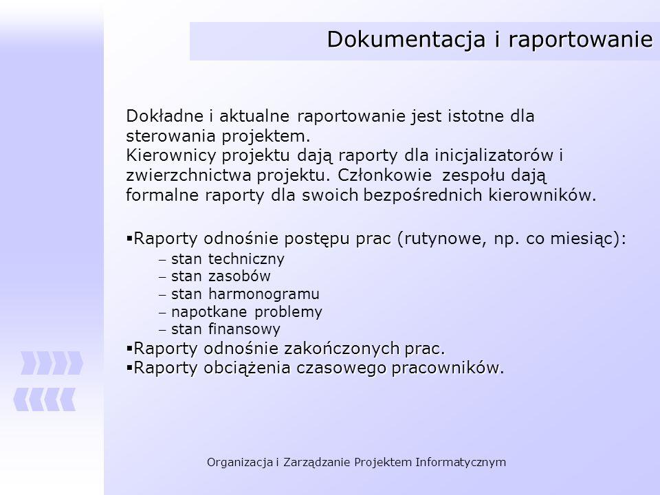 Organizacja i Zarządzanie Projektem Informatycznym Dokumentacja i raportowanie Dokładne i aktualne raportowanie jest istotne dla sterowania projektem.
