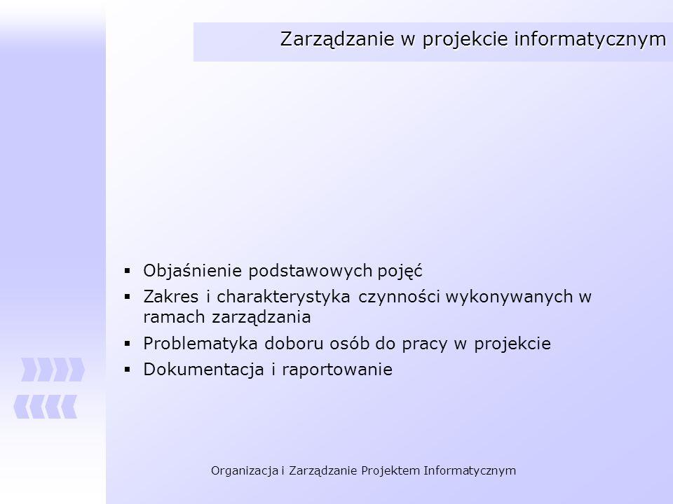 Organizacja i Zarządzanie Projektem Informatycznym Zarządzanie w projekcie informatycznym Objaśnienie podstawowych pojęć Zakres i charakterystyka czyn