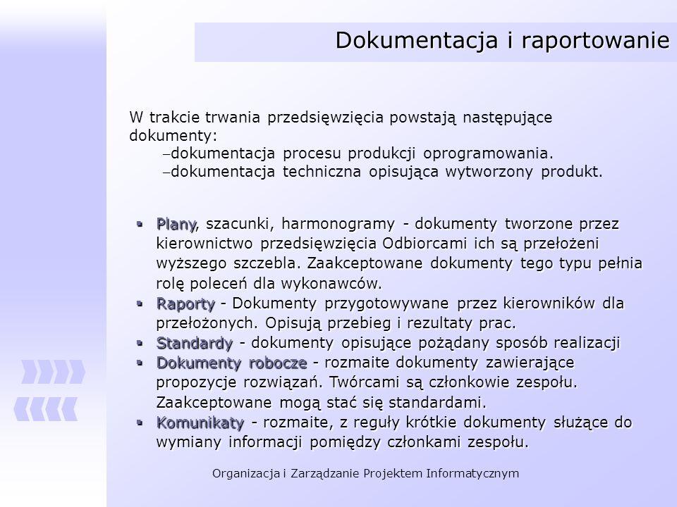 Organizacja i Zarządzanie Projektem Informatycznym Dokumentacja i raportowanie W trakcie trwania przedsięwzięcia powstają następujące dokumenty: –doku