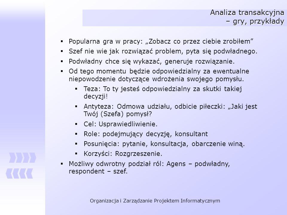 Organizacja i Zarządzanie Projektem Informatycznym Analiza transakcyjna – gry, przykłady Popularna gra w pracy: Zobacz co przez ciebie zrobiłem Szef n