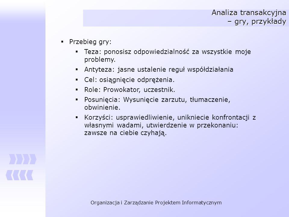 Organizacja i Zarządzanie Projektem Informatycznym Analiza transakcyjna – gry, przykłady Przebieg gry: Teza: ponosisz odpowiedzialność za wszystkie mo