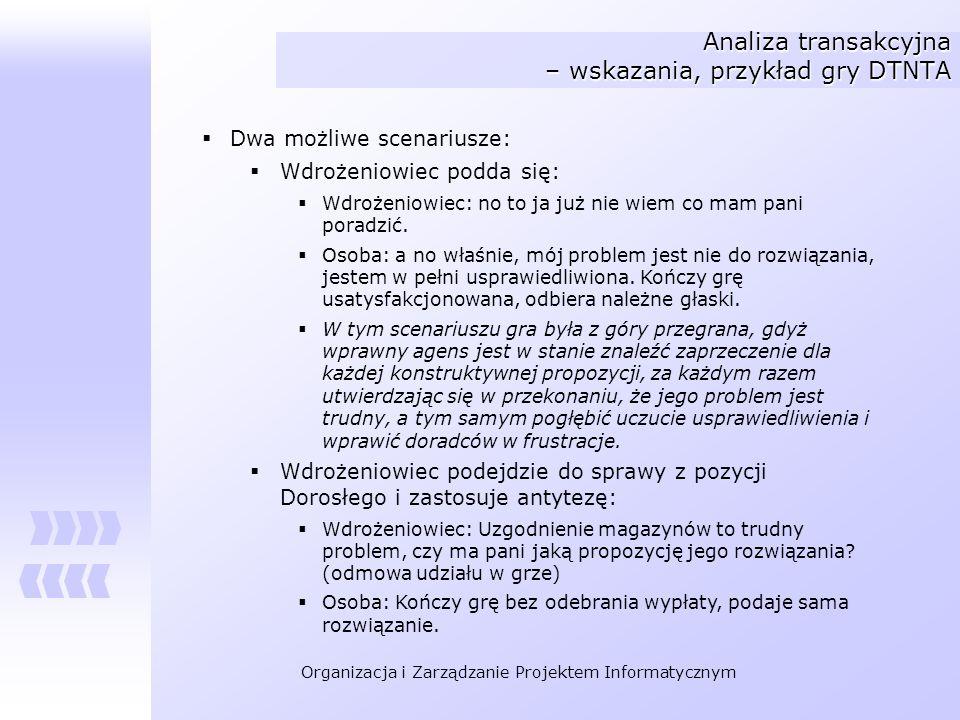 Organizacja i Zarządzanie Projektem Informatycznym Analiza transakcyjna – wskazania, przykład gry DTNTA Dwa możliwe scenariusze: Wdrożeniowiec podda s