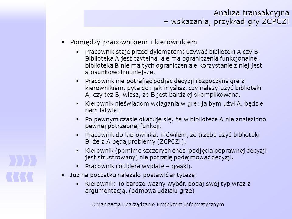 Organizacja i Zarządzanie Projektem Informatycznym Analiza transakcyjna – wskazania, przykład gry ZCPCZ! Pomiędzy pracownikiem i kierownikiem Pracowni