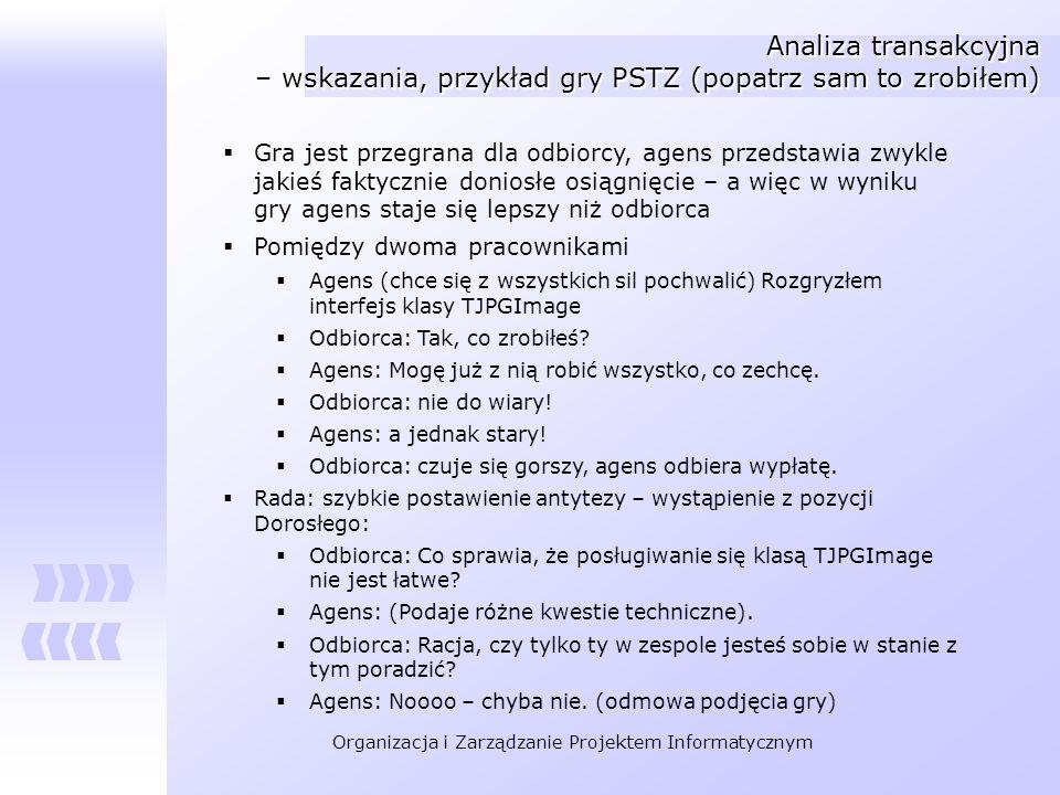 Organizacja i Zarządzanie Projektem Informatycznym Analiza transakcyjna – wskazania, przykład gry PSTZ (popatrz sam to zrobiłem) Gra jest przegrana dl