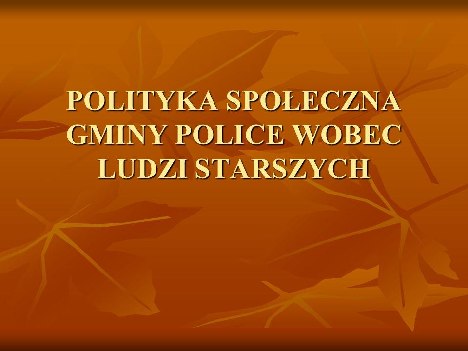 POLITYKA SPOŁECZNA GMINY POLICE WOBEC LUDZI STARSZYCH