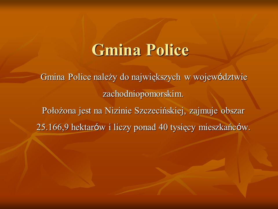 Gmina Police Gmina Police należy do największych w wojew ó dztwie zachodniopomorskim. Położona jest na Nizinie Szczecińskiej, zajmuje obszar 25.166,9