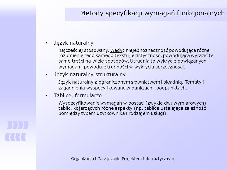 Organizacja i Zarządzanie Projektem Informatycznym Metody specyfikacji wymagań funkcjonalnych Język naturalny najczęściej stosowany. Wady: niejednozna