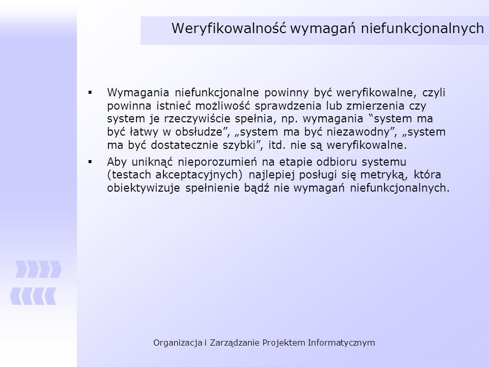 Organizacja i Zarządzanie Projektem Informatycznym Weryfikowalność wymagań niefunkcjonalnych Wymagania niefunkcjonalne powinny być weryfikowalne, czyl