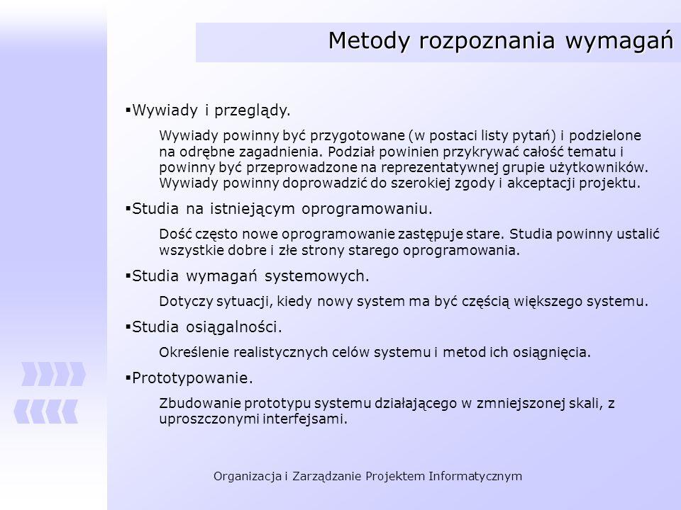 Organizacja i Zarządzanie Projektem Informatycznym Metody rozpoznania wymagań Wywiady i przeglądy. Wywiady powinny być przygotowane (w postaci listy p