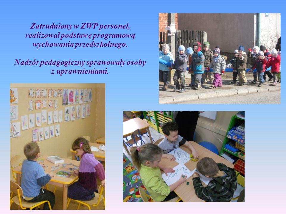 Zatrudniony w ZWP personel, realizował podstawę programową wychowania przedszkolnego. Nadzór pedagogiczny sprawowały osoby z uprawnieniami.