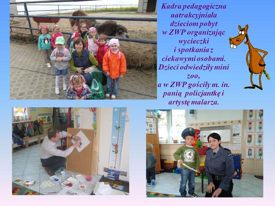 Kadra pedagogiczna uatrakcyjniała dzieciom pobyt w ZWP organizując wycieczki i spotkania z ciekawymi osobami. Dzieci odwiedziły mini zoo, a w ZWP gośc