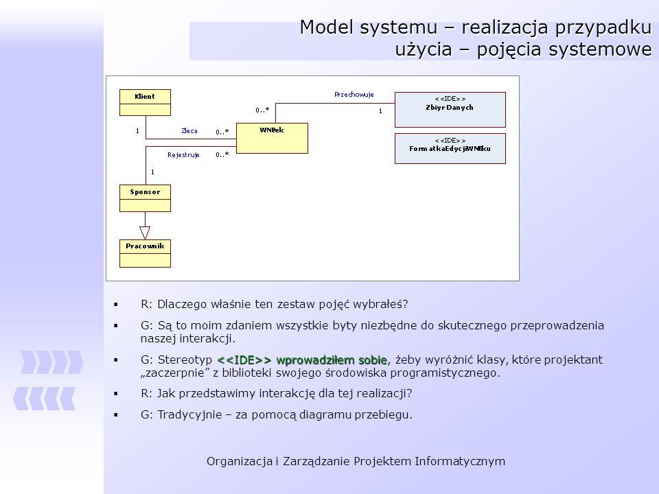 Organizacja i Zarządzanie Projektem Informatycznym Model systemu – realizacja przypadku użycia – pojęcia systemowe R: Dlaczego właśnie ten zestaw poję