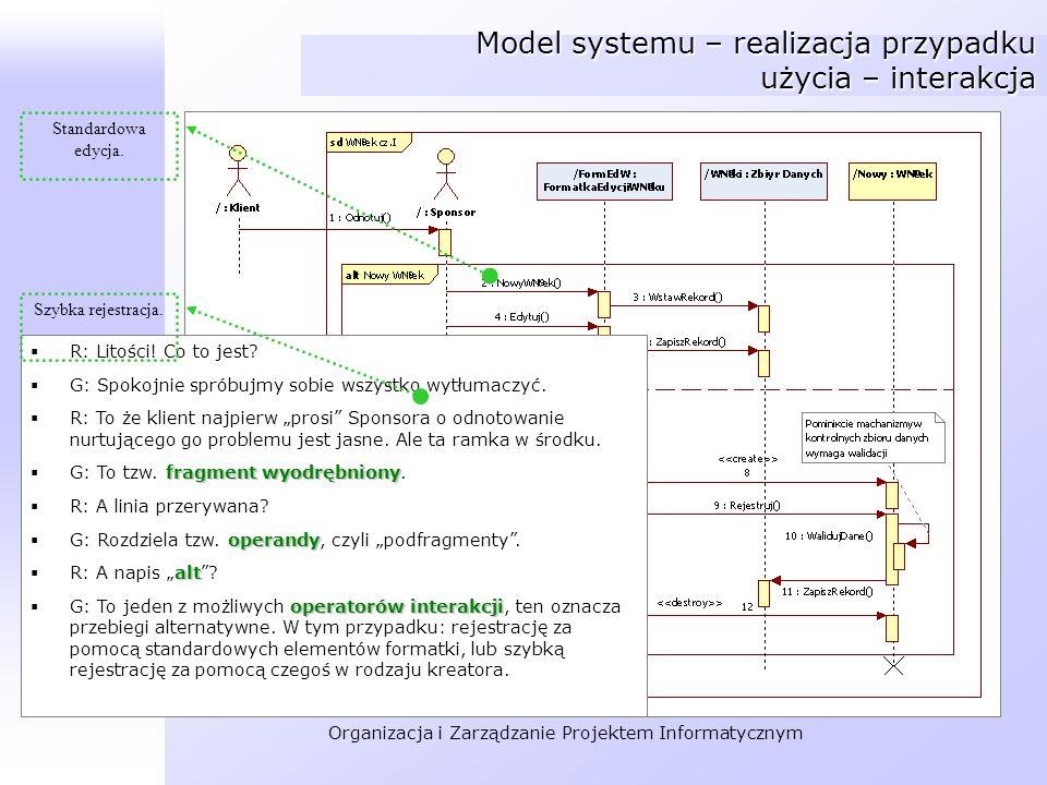 Organizacja i Zarządzanie Projektem Informatycznym Model systemu – realizacja przypadku użycia – interakcja R: Litości! Co to jest? G: Spokojnie sprób