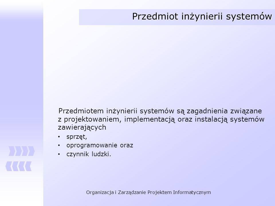 Organizacja i Zarządzanie Projektem Informatycznym Przedmiot inżynierii systemów Przedmiotem inżynierii systemów są zagadnienia związane z projektowan