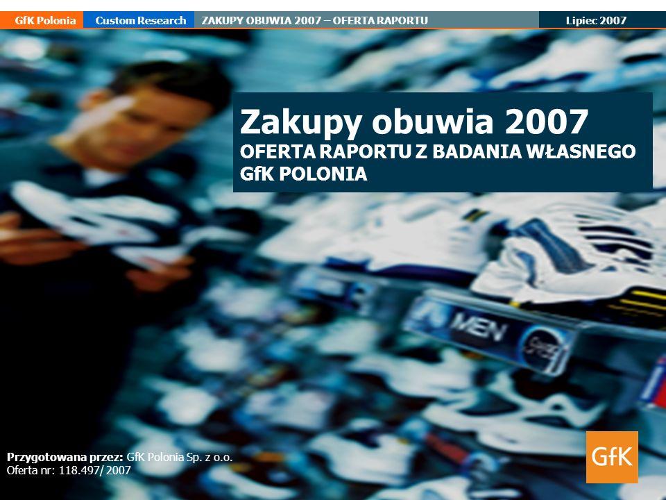 1 GfK Polonia Badania Ad Hoc Mastertitelformat bearbeiten Thema Anlass, Referent, Datum Lipiec 2007 GfK PoloniaCustom ResearchZAKUPY OBUWIA 2007 – OFE