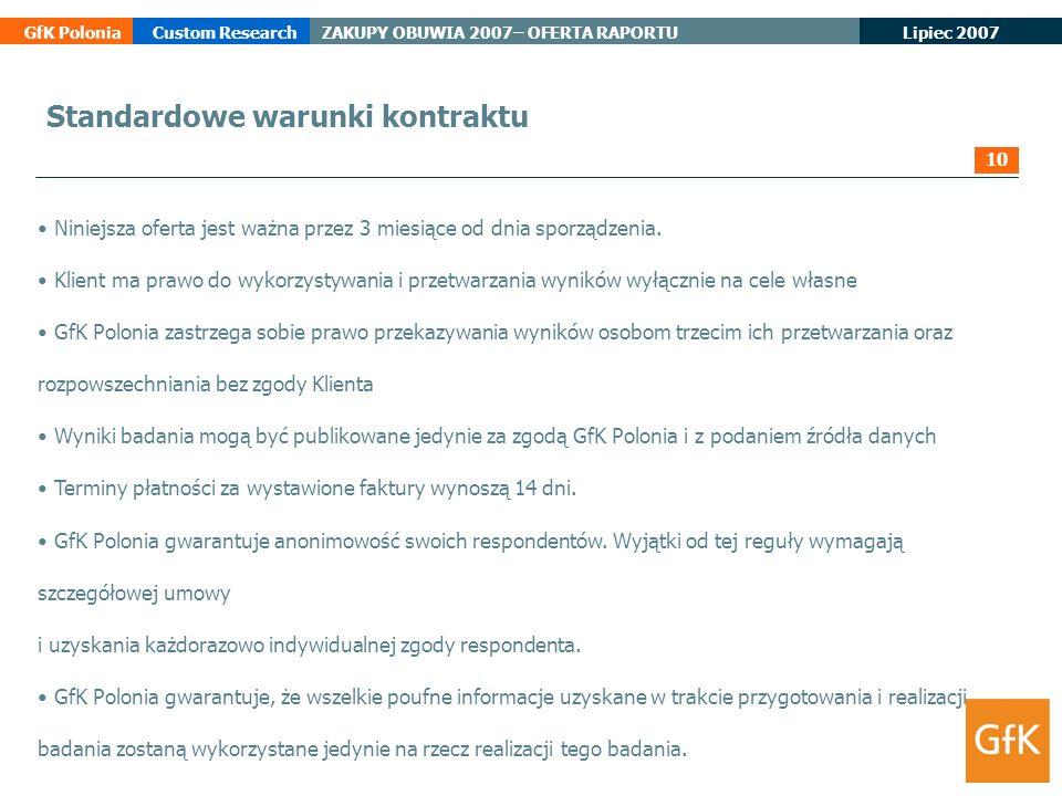 Lipiec 2007 GfK PoloniaCustom ResearchZAKUPY OBUWIA 2007– OFERTA RAPORTU Standardowe warunki kontraktu Niniejsza oferta jest ważna przez 3 miesiące od