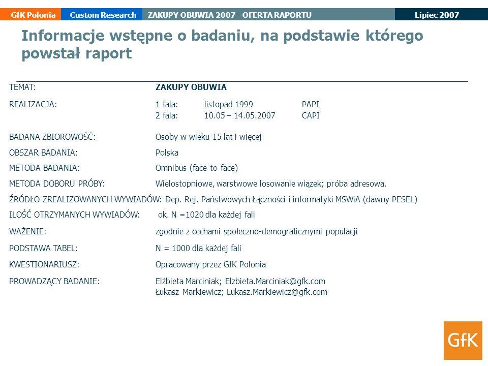 Lipiec 2007 GfK PoloniaCustom ResearchZAKUPY OBUWIA 2007– OFERTA RAPORTU TEMAT: ZAKUPY OBUWIA REALIZACJA: 1 fala:listopad 1999PAPI 2 fala:10.05 – 14.0