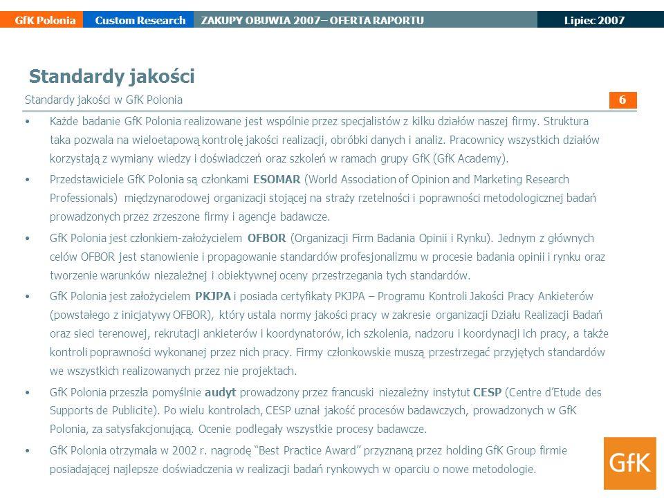 Lipiec 2007 GfK PoloniaCustom ResearchZAKUPY OBUWIA 2007– OFERTA RAPORTU Standardy jakości Standardy jakości w GfK Polonia Każde badanie GfK Polonia r