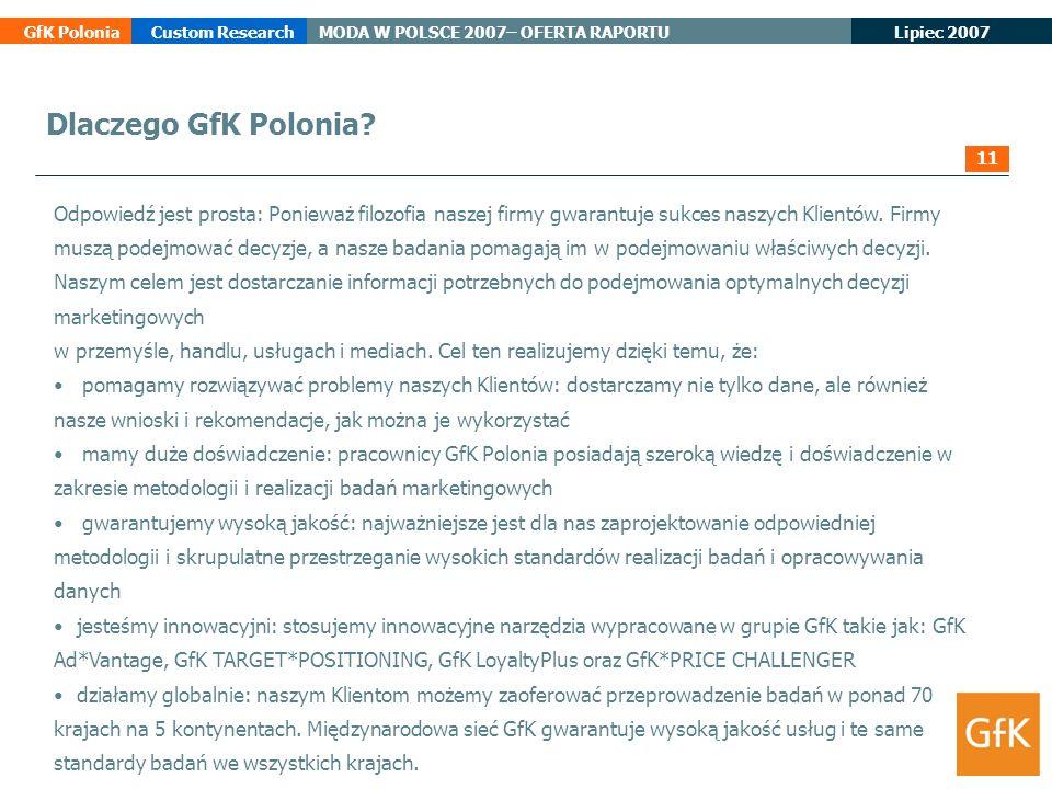 Lipiec 2007 GfK PoloniaCustom ResearchMODA W POLSCE 2007– OFERTA RAPORTU Dlaczego GfK Polonia? Odpowiedź jest prosta: Ponieważ filozofia naszej firmy
