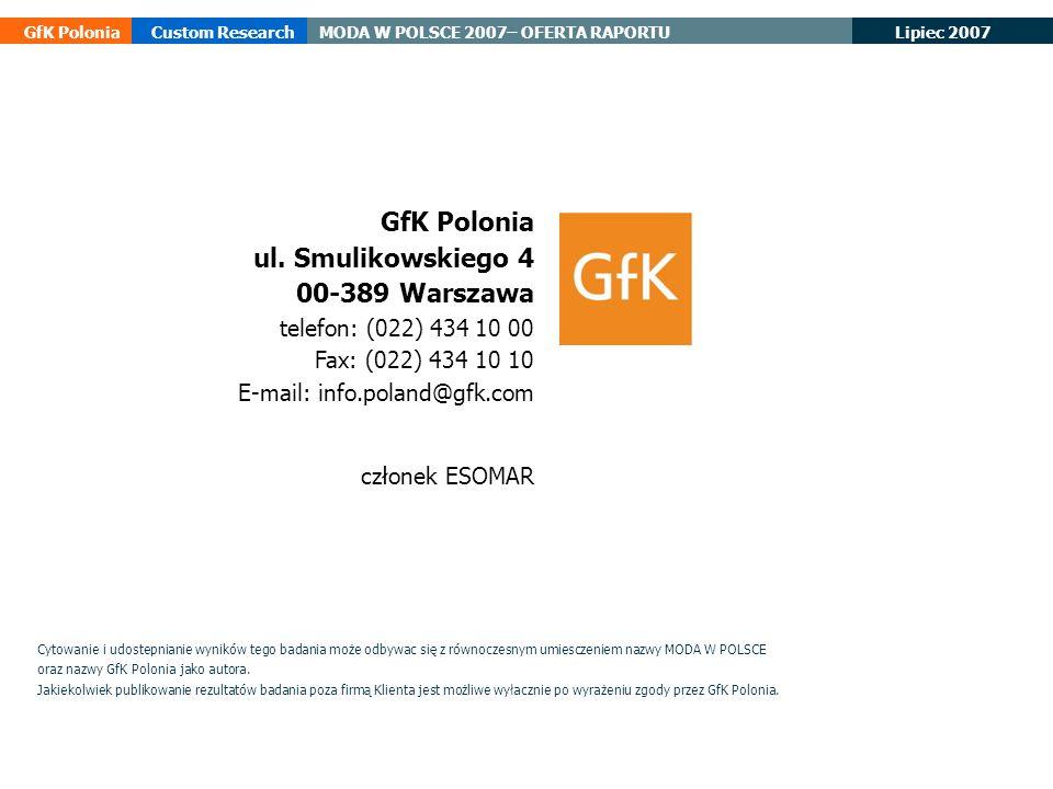 Lipiec 2007 GfK PoloniaCustom ResearchMODA W POLSCE 2007– OFERTA RAPORTU GfK Polonia ul. Smulikowskiego 4 00-389 Warszawa telefon: (022) 434 10 00 Fax
