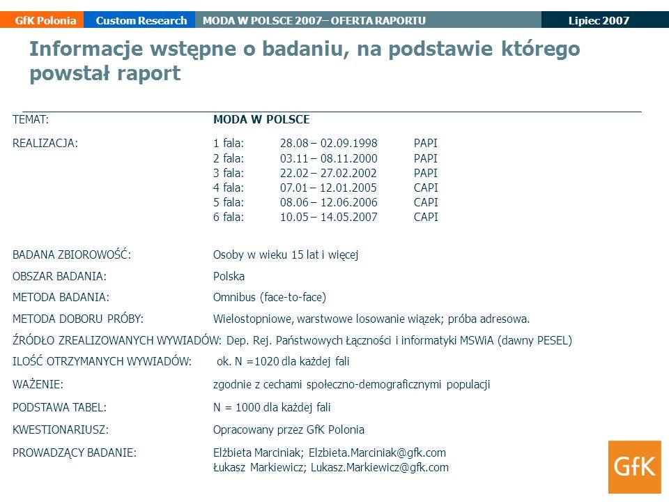 Lipiec 2007 GfK PoloniaCustom ResearchMODA W POLSCE 2007– OFERTA RAPORTU TEMAT: MODA W POLSCE REALIZACJA: 1 fala:28.08 – 02.09.1998PAPI 2 fala:03.11 –