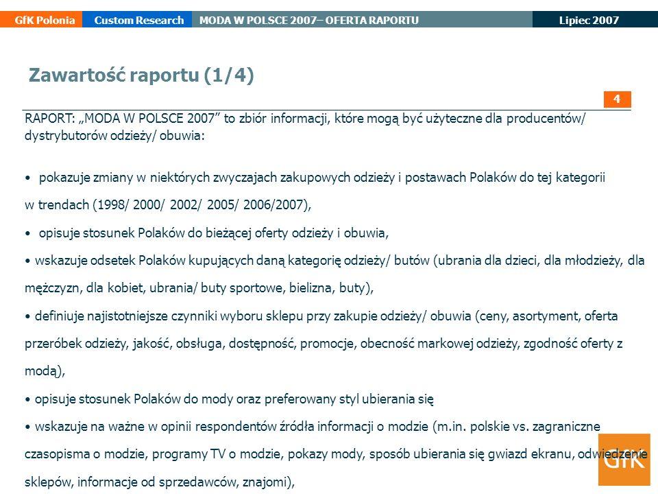 Lipiec 2007 GfK PoloniaCustom ResearchMODA W POLSCE 2007– OFERTA RAPORTU RAPORT: MODA W POLSCE 2007 to zbiór informacji, które mogą być użyteczne dla
