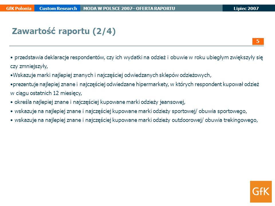 Lipiec 2007 GfK PoloniaCustom ResearchMODA W POLSCE 2007– OFERTA RAPORTU przedstawia deklaracje respondentów, czy ich wydatki na odzież i obuwie w rok