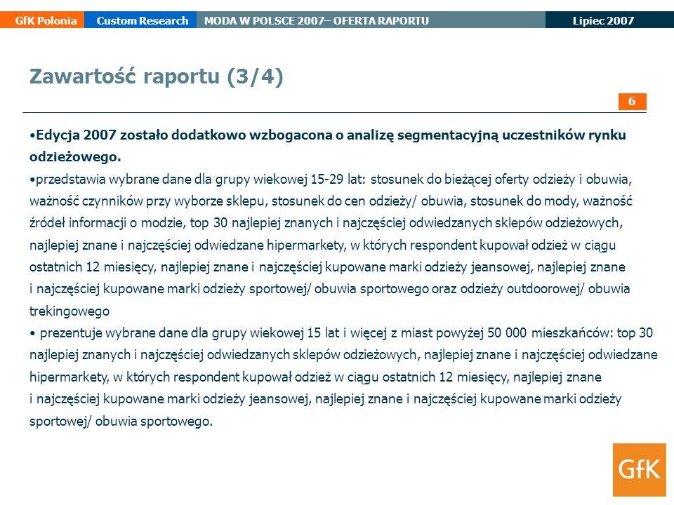 Lipiec 2007 GfK PoloniaCustom ResearchMODA W POLSCE 2007– OFERTA RAPORTU Edycja 2007 zostało dodatkowo wzbogacona o analizę segmentacyjną uczestników