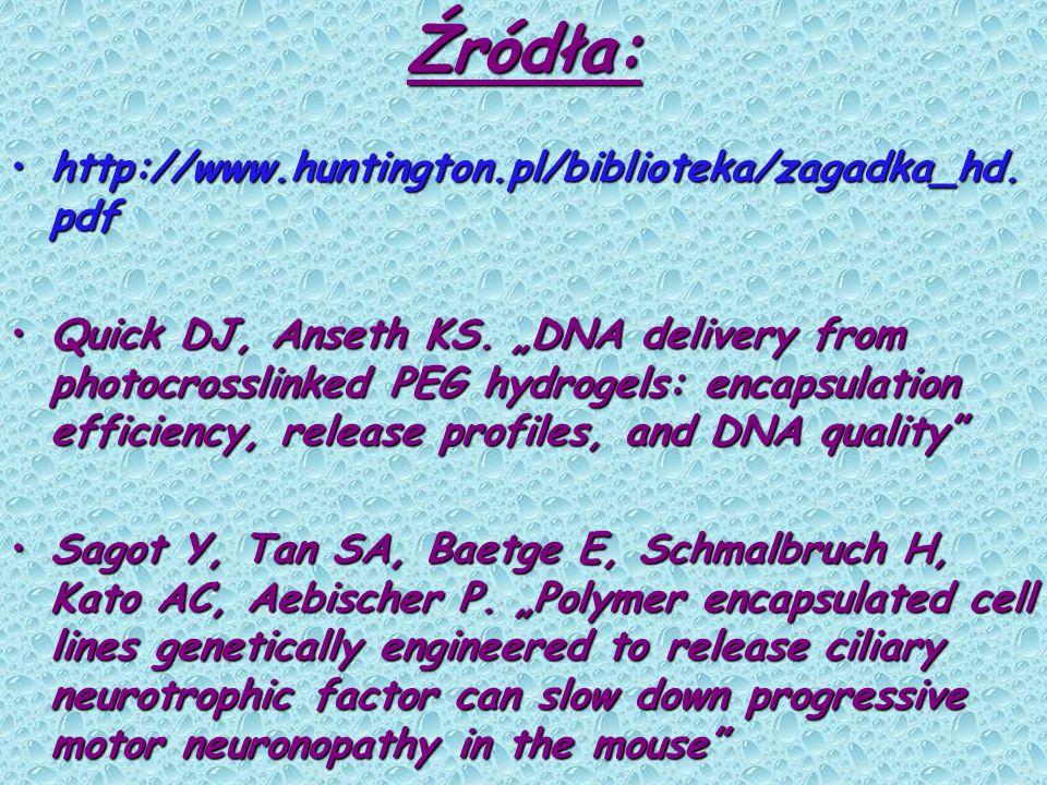 Źródła: http://www.huntington.pl/biblioteka/zagadka_hd. pdfhttp://www.huntington.pl/biblioteka/zagadka_hd. pdf Quick DJ, Anseth KS. DNA delivery from