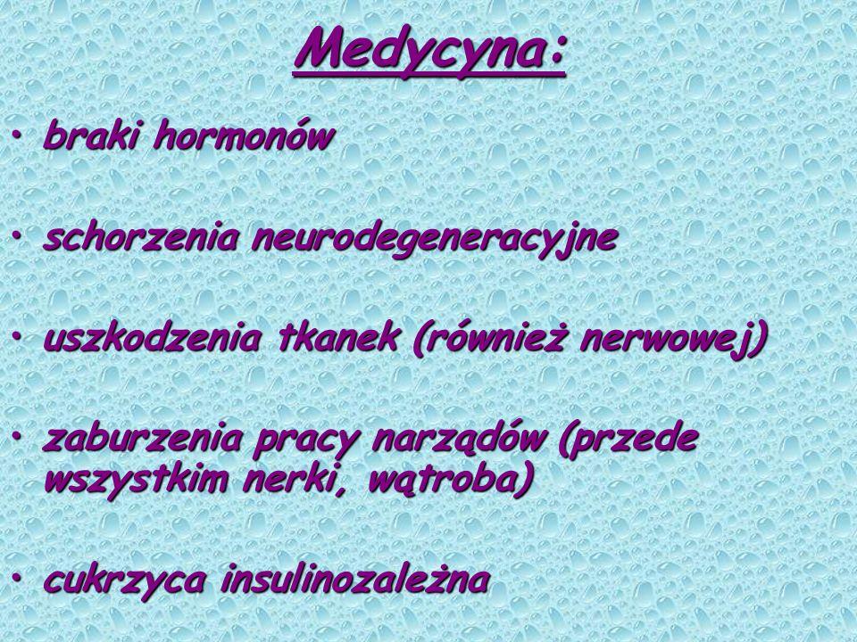 Medycyna: braki hormonówbraki hormonów schorzenia neurodegeneracyjneschorzenia neurodegeneracyjne uszkodzenia tkanek (również nerwowej)uszkodzenia tka