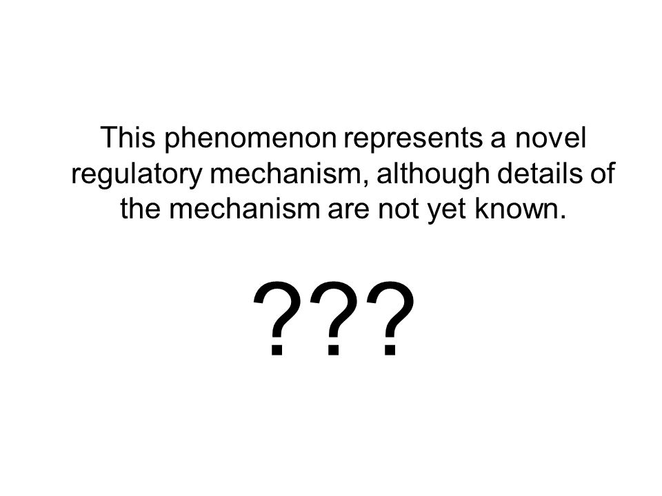 This phenomenon represents a novel regulatory mechanism, although details of the mechanism are not yet known. ???