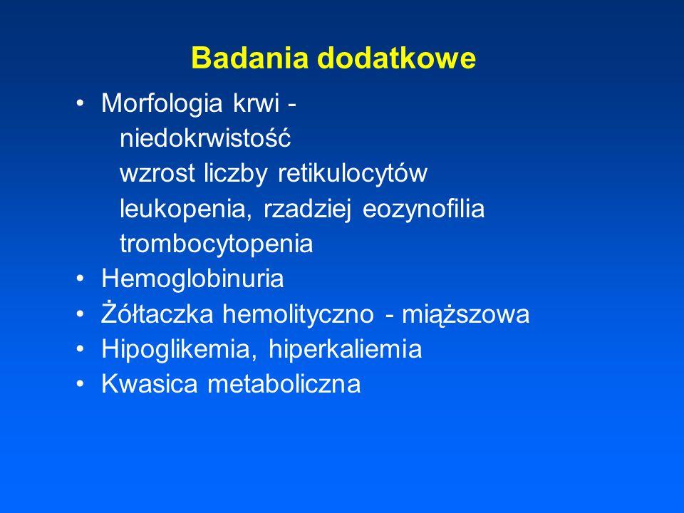 Badania dodatkowe Morfologia krwi - niedokrwistość wzrost liczby retikulocytów leukopenia, rzadziej eozynofilia trombocytopenia Hemoglobinuria Żółtacz