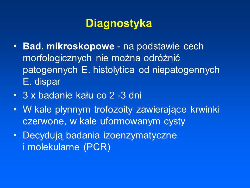 Diagnostyka Bad. mikroskopowe - na podstawie cech morfologicznych nie można odróżnić patogennych E. histolytica od niepatogennych E. dispar 3 x badani