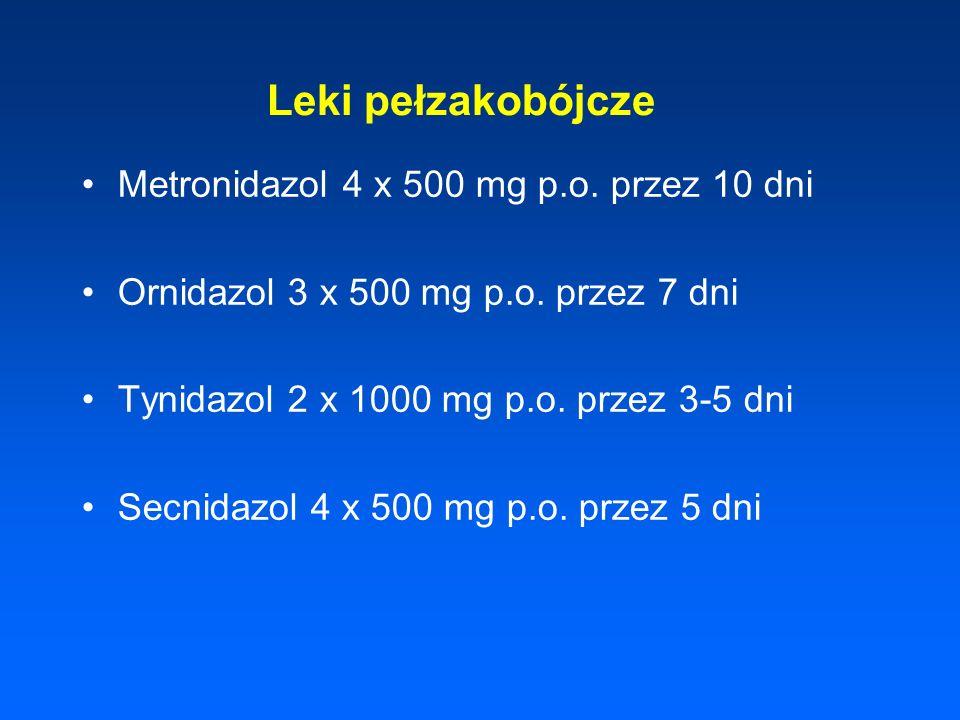 Leki pełzakobójcze Metronidazol 4 x 500 mg p.o. przez 10 dni Ornidazol 3 x 500 mg p.o. przez 7 dni Tynidazol 2 x 1000 mg p.o. przez 3-5 dni Secnidazol