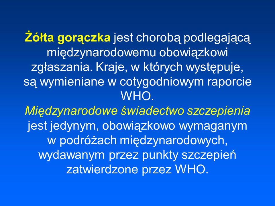 Żółta gorączka jest chorobą podlegającą międzynarodowemu obowiązkowi zgłaszania. Kraje, w których występuje, są wymieniane w cotygodniowym raporcie WH