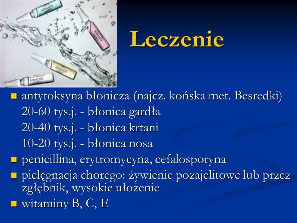 Leczenie antytoksyna błonicza (najcz. końska met. Besredki) antytoksyna błonicza (najcz. końska met. Besredki) 20-60 tys.j. - błonica gardła 20-40 tys
