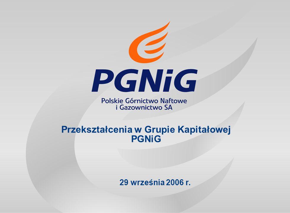 Przekształcenia w Grupie Kapitałowej PGNiG 29 września 2006 r.