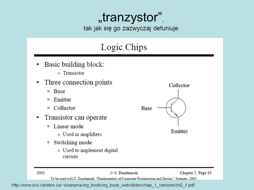tranzystor, tak jak się go zazwyczaj defuniuje http://www.scs.carleton.ca/~sivarama/org_book/org_book_web/slides/chap_1_versions/ch2_1.pdf