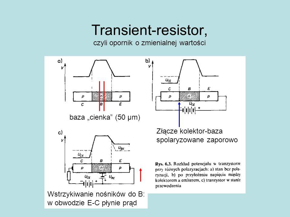 Transient-resistor, czyli opornik o zmienialnej wartości Złącze kolektor-baza spolaryzowane zaporowo baza cienka (50 μm) Wstrzykiwanie nośników do B: