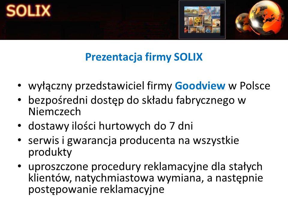 Prezentacja firmy SOLIX wyłączny przedstawiciel firmy Goodview w Polsce bezpośredni dostęp do składu fabrycznego w Niemczech dostawy ilości hurtowych