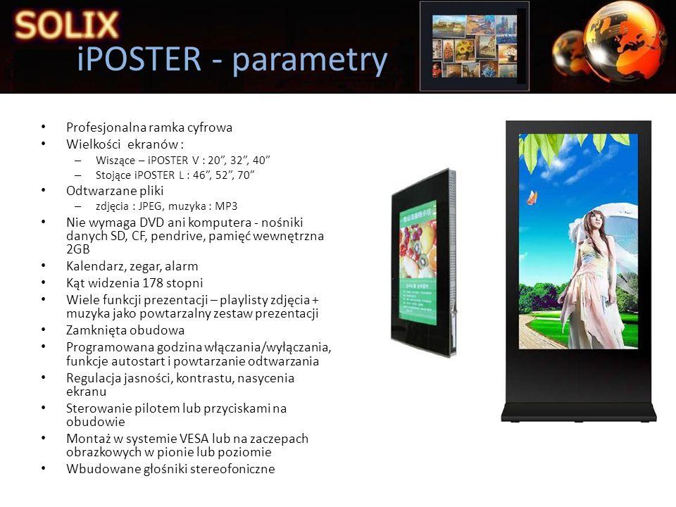 Profesjonalna ramka cyfrowa Wielkości ekranów : – Wiszące – iPOSTER V : 20, 32, 40 – Stojące iPOSTER L : 46, 52, 70 Odtwarzane pliki – zdjęcia : JPEG,