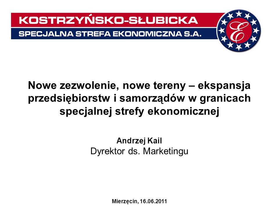 Nowe zezwolenie, nowe tereny – ekspansja przedsiębiorstw i samorządów w granicach specjalnej strefy ekonomicznej Andrzej Kail Dyrektor ds. Marketingu
