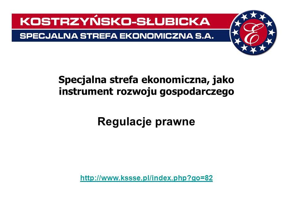 Specjalna strefa ekonomiczna, jako instrument rozwoju gospodarczego Regulacje prawne http://www.kssse.pl/index.php?go=82