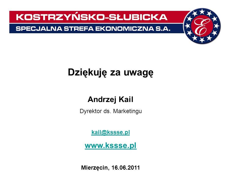 Dziękuję za uwagę Andrzej Kail Dyrektor ds. Marketingu kail@kssse.pl www.kssse.pl Mierzęcin, 16.06.2011