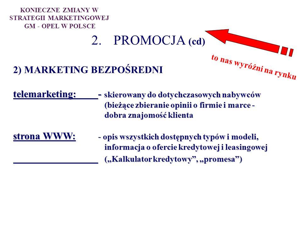 2. PROMOCJA (cd) 2) MARKETING BEZPOŚREDNI telemarketing:- skierowany do dotychczasowych nabywców (bieżące zbieranie opinii o firmie i marce - (bieżące