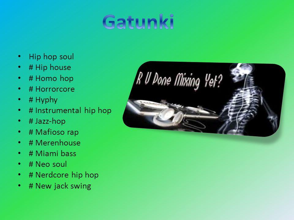 Hip hop soul # Hip house # Homo hop # Horrorcore # Hyphy # Instrumental hip hop # Jazz-hop # Mafioso rap # Merenhouse # Miami bass # Neo soul # Nerdco