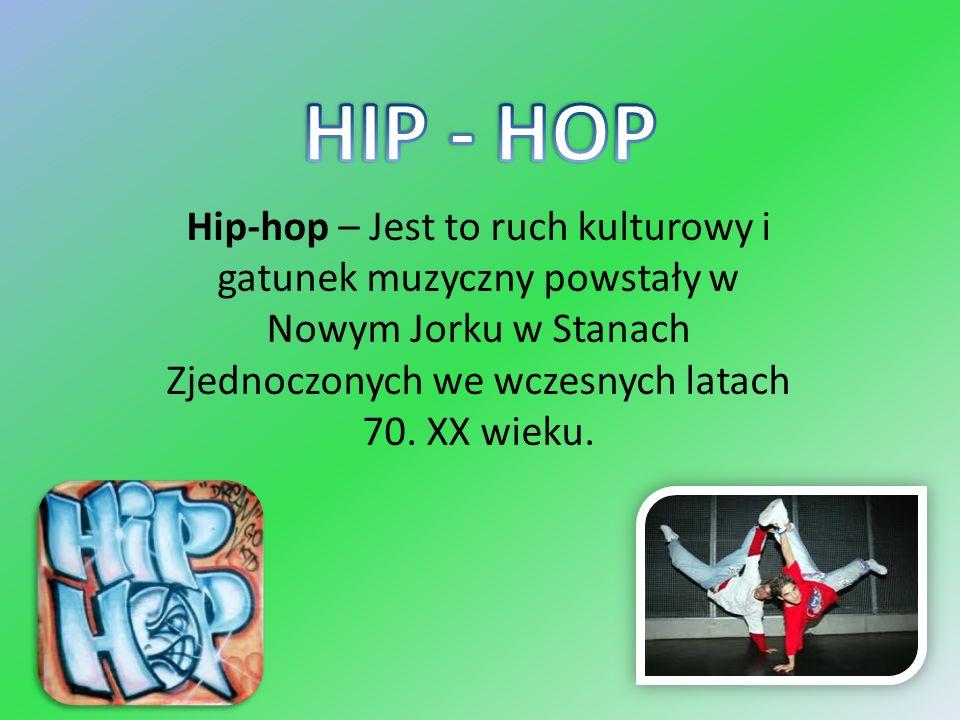 Hip-hop – Jest to ruch kulturowy i gatunek muzyczny powstały w Nowym Jorku w Stanach Zjednoczonych we wczesnych latach 70. XX wieku.