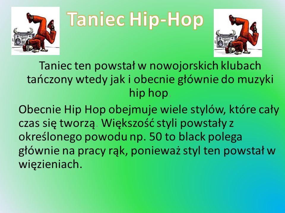 Taniec ten powstał w nowojorskich klubach tańczony wtedy jak i obecnie głównie do muzyki hip hop. Obecnie Hip Hop obejmuje wiele stylów, które cały cz